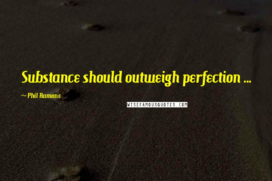 Phil Ramone quotes: Substance should outweigh perfection ...