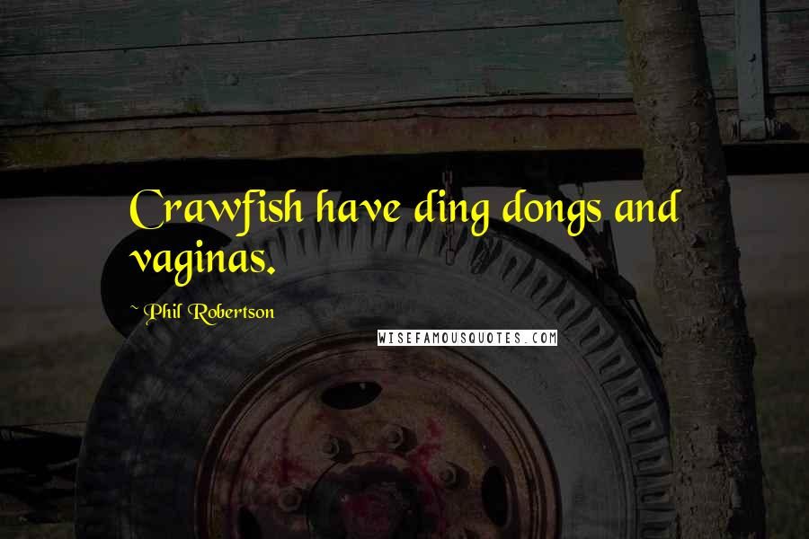 Phil Robertson quotes: Crawfish have ding dongs and vaginas.
