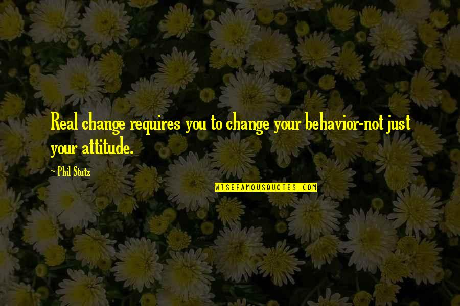 Phil Stutz Quotes By Phil Stutz: Real change requires you to change your behavior-not