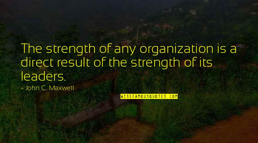 Philadelphia Convention 1787 Quotes By John C. Maxwell: The strength of any organization is a direct