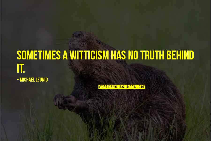 Philadelphia Convention 1787 Quotes By Michael Leunig: Sometimes a witticism has no truth behind it.