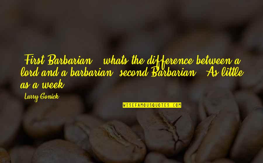 Philandering Husbands Quotes By Larry Gonick: (First Barbarian): whats the difference between a lord