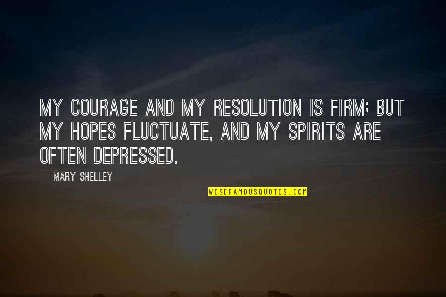 Philanthropy Inspirational Quotes By Mary Shelley: My courage and my resolution is firm; but