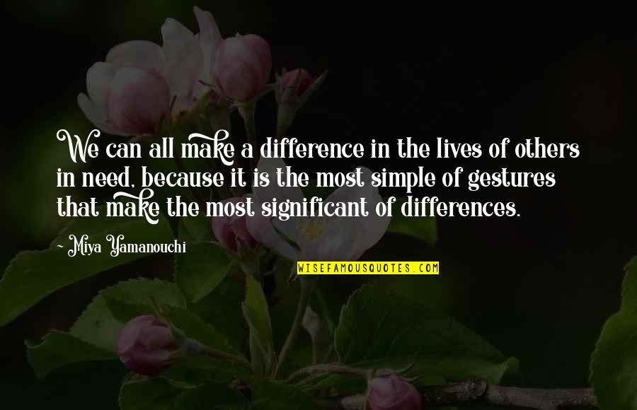 Philanthropy Inspirational Quotes By Miya Yamanouchi: We can all make a difference in the