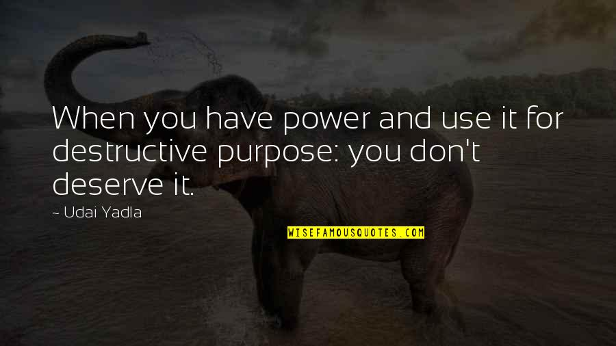Philanthropy Inspirational Quotes By Udai Yadla: When you have power and use it for