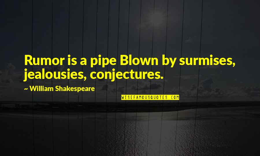 Philanthropy Inspirational Quotes By William Shakespeare: Rumor is a pipe Blown by surmises, jealousies,