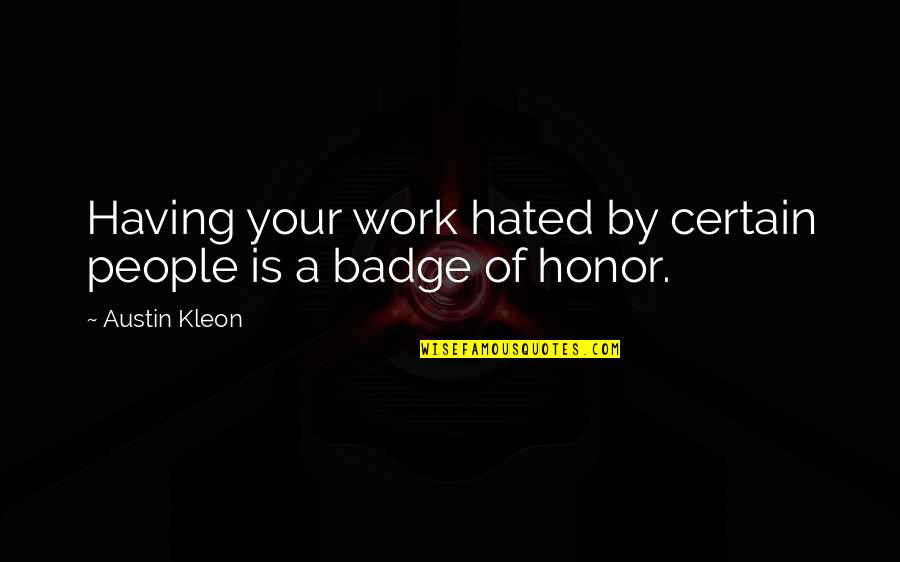 Philip Connors Quotes By Austin Kleon: Having your work hated by certain people is