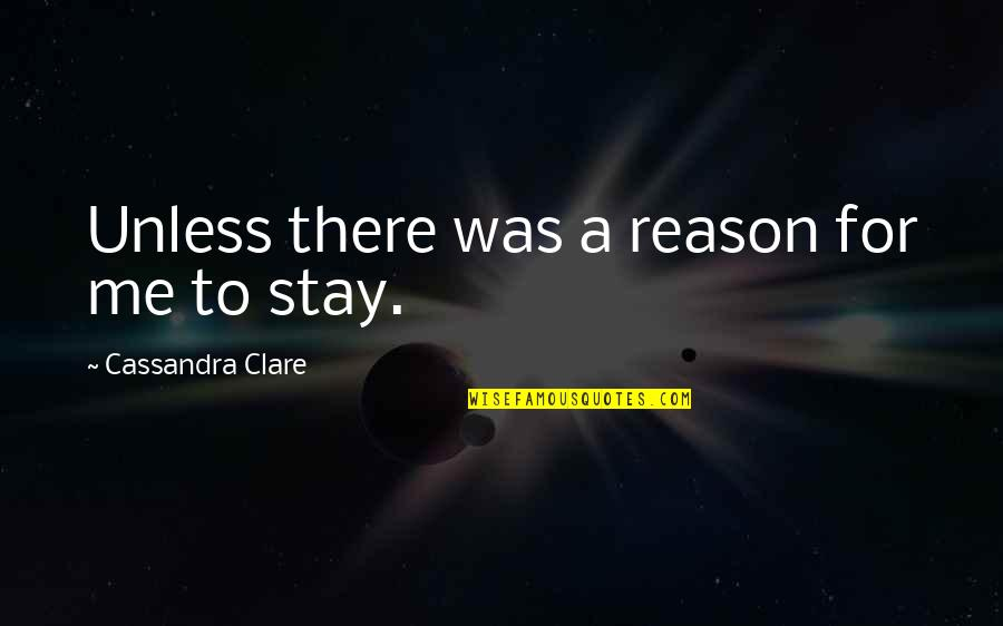 Philip Connors Quotes By Cassandra Clare: Unless there was a reason for me to