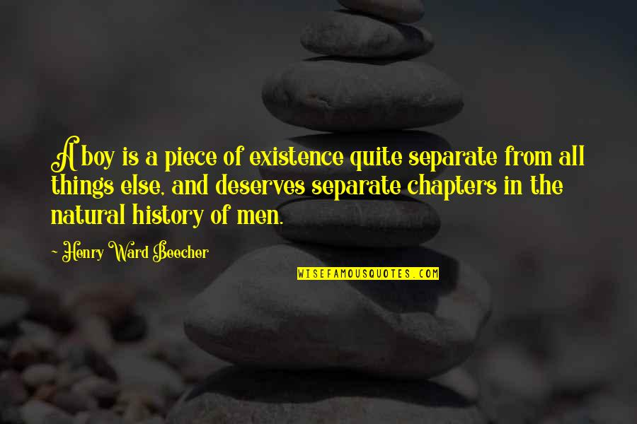 Philip Connors Quotes By Henry Ward Beecher: A boy is a piece of existence quite