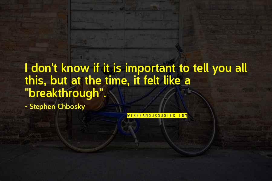 Philip Connors Quotes By Stephen Chbosky: I don't know if it is important to