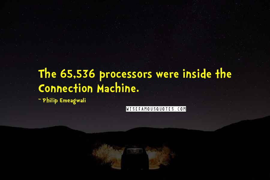 Philip Emeagwali quotes: The 65,536 processors were inside the Connection Machine.