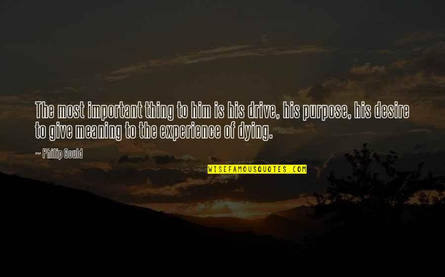 Philip Gould Quotes By Philip Gould: The most important thing to him is his
