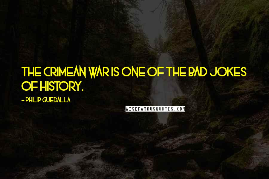 Philip Guedalla quotes: The Crimean War is one of the bad jokes of history.