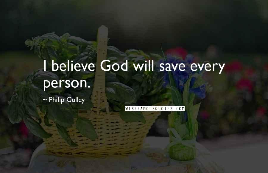 Philip Gulley quotes: I believe God will save every person.