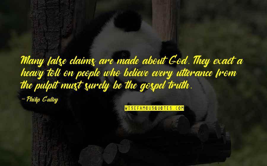 Philip Gulley Quotes By Philip Gulley: Many false claims are made about God. They