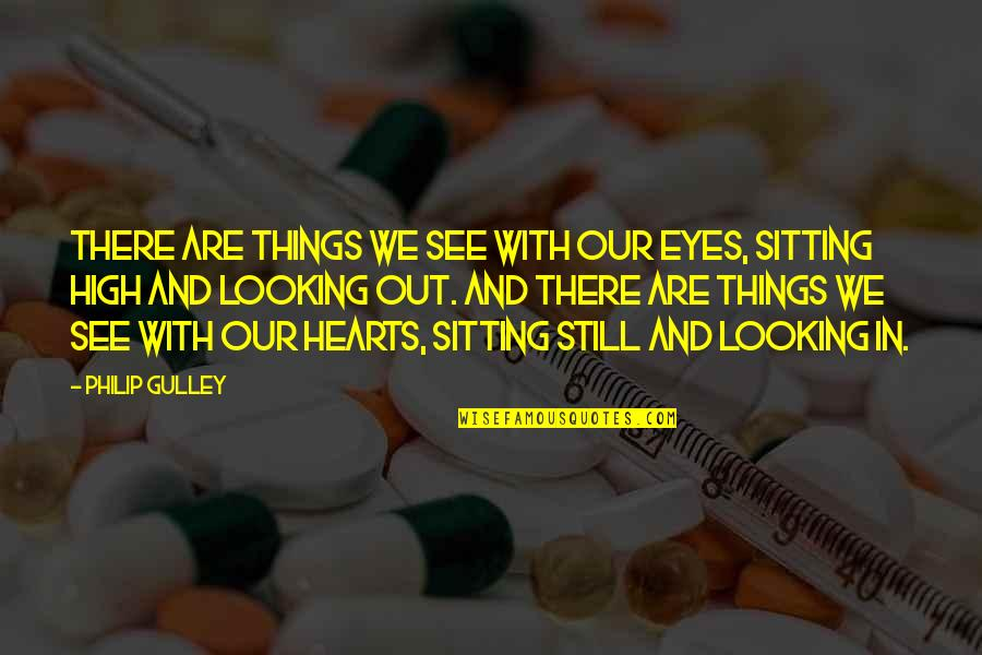 Philip Gulley Quotes By Philip Gulley: There are things we see with our eyes,