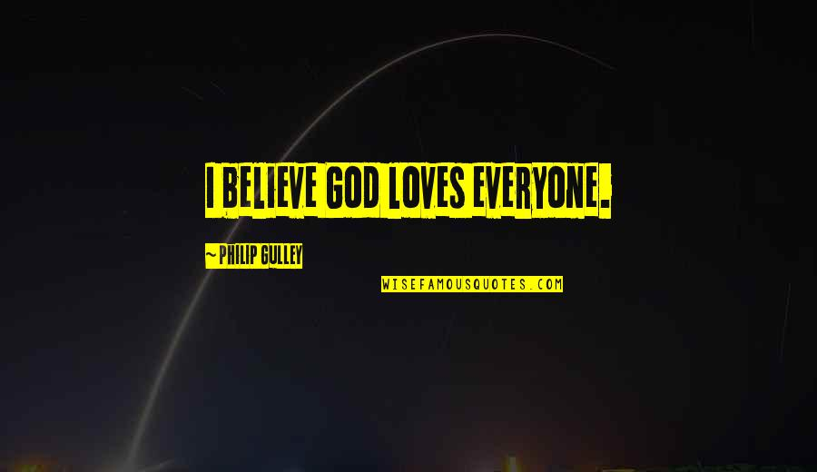 Philip Gulley Quotes By Philip Gulley: I believe God loves everyone.