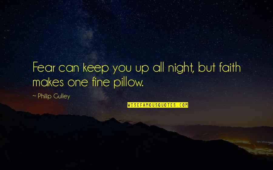 Philip Gulley Quotes By Philip Gulley: Fear can keep you up all night, but