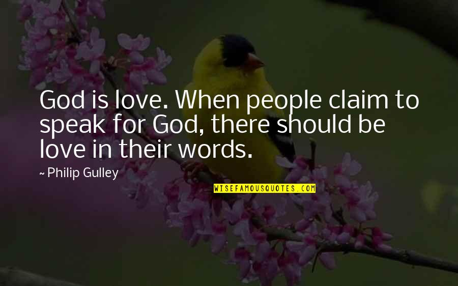 Philip Gulley Quotes By Philip Gulley: God is love. When people claim to speak