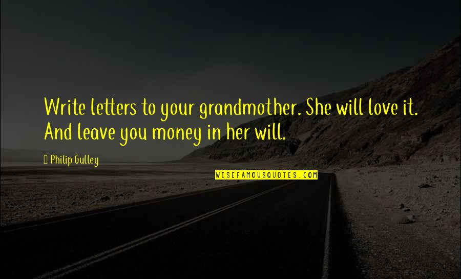 Philip Gulley Quotes By Philip Gulley: Write letters to your grandmother. She will love
