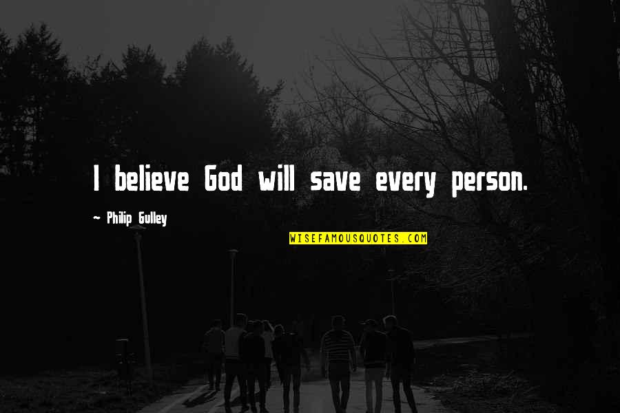 Philip Gulley Quotes By Philip Gulley: I believe God will save every person.