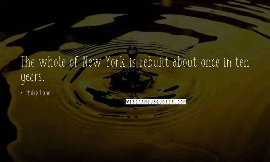 Philip Hone quotes: The whole of New York is rebuilt about once in ten years.