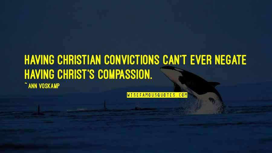 Philip Of Macedonia Quotes By Ann Voskamp: Having Christian convictions can't ever negate having Christ's