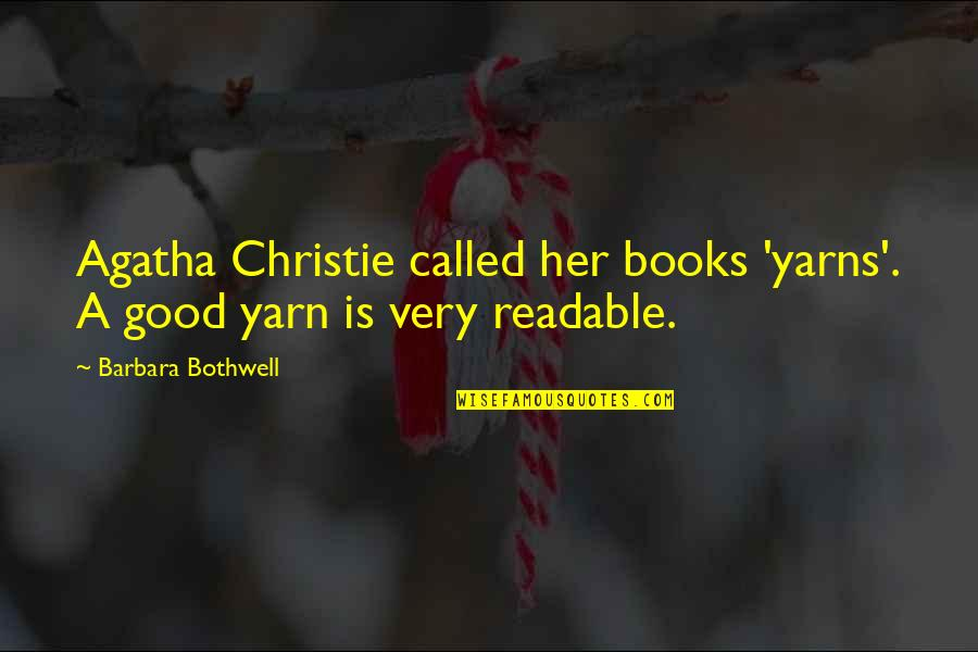 Philip Of Macedonia Quotes By Barbara Bothwell: Agatha Christie called her books 'yarns'. A good