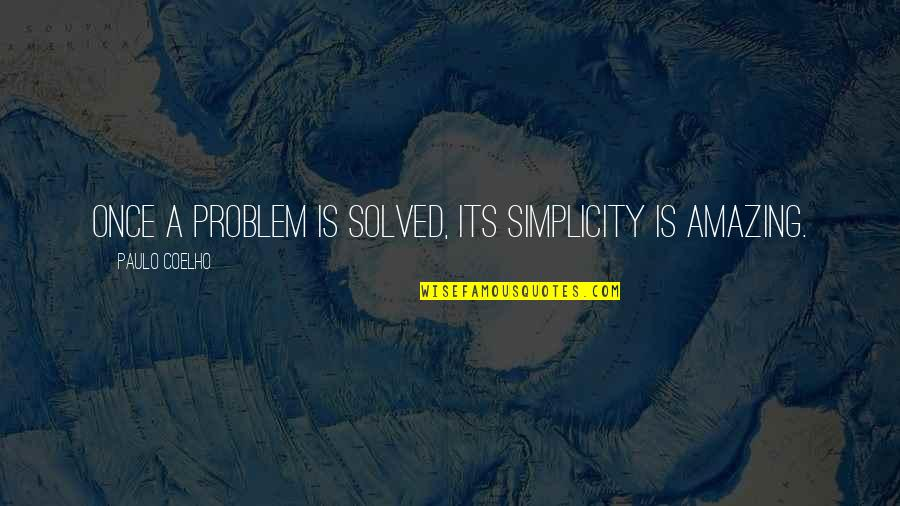 Philip Of Macedonia Quotes By Paulo Coelho: Once a problem is solved, its simplicity is