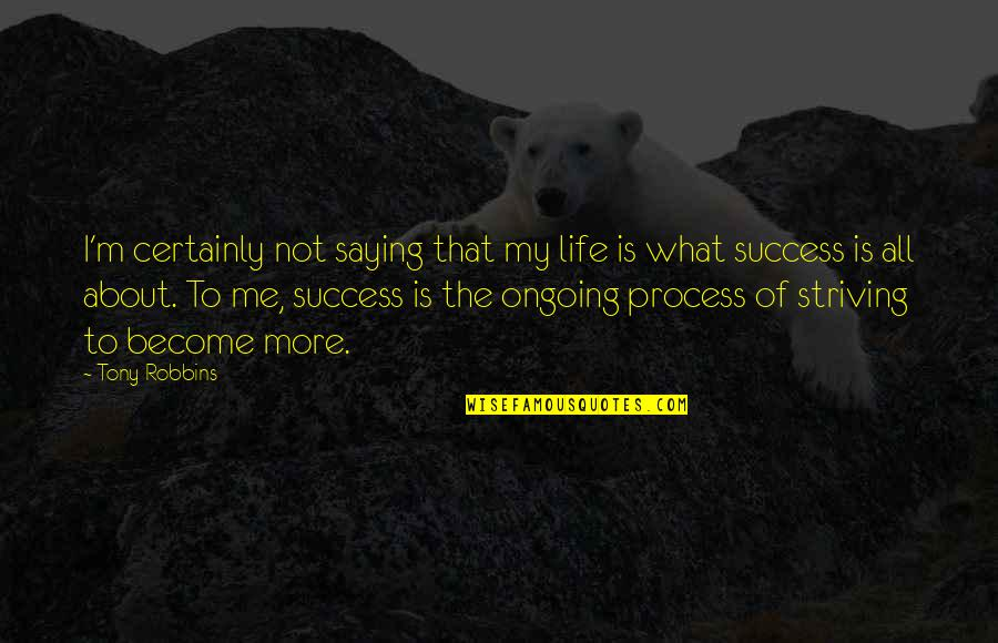 Philip Of Macedonia Quotes By Tony Robbins: I'm certainly not saying that my life is