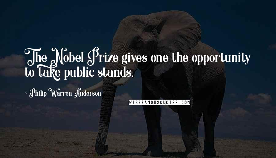 Philip Warren Anderson quotes: The Nobel Prize gives one the opportunity to take public stands.