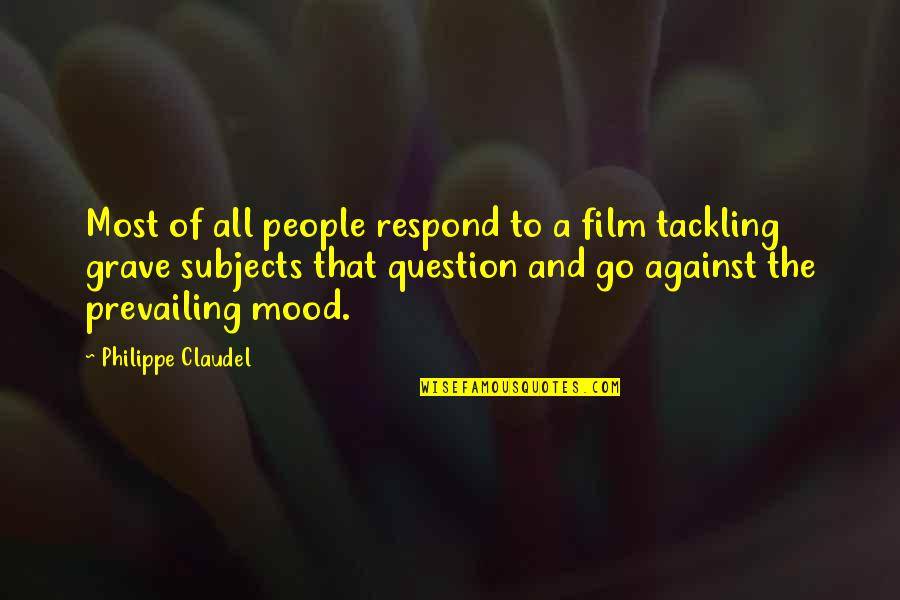 Philippe Claudel Quotes By Philippe Claudel: Most of all people respond to a film