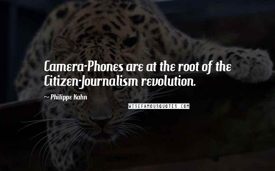 Philippe Kahn quotes: Camera-Phones are at the root of the Citizen-Journalism revolution.