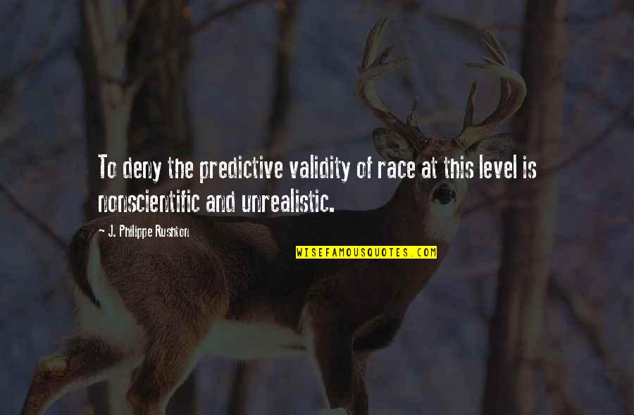 Philippe Rushton Quotes By J. Philippe Rushton: To deny the predictive validity of race at