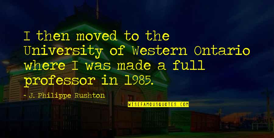 Philippe Rushton Quotes By J. Philippe Rushton: I then moved to the University of Western