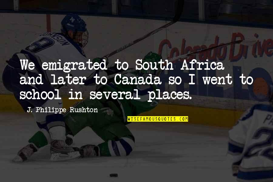 Philippe Rushton Quotes By J. Philippe Rushton: We emigrated to South Africa and later to