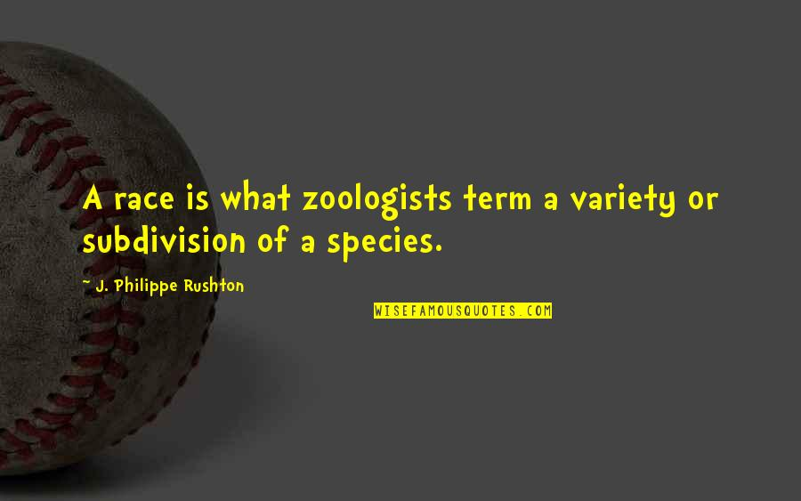 Philippe Rushton Quotes By J. Philippe Rushton: A race is what zoologists term a variety