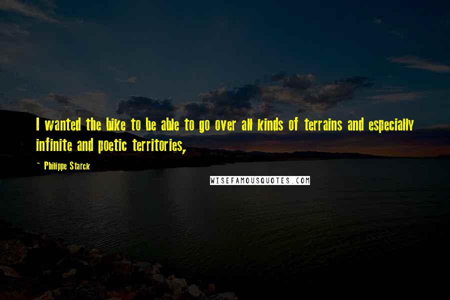 Philippe Starck quotes: I wanted the bike to be able to go over all kinds of terrains and especially infinite and poetic territories,