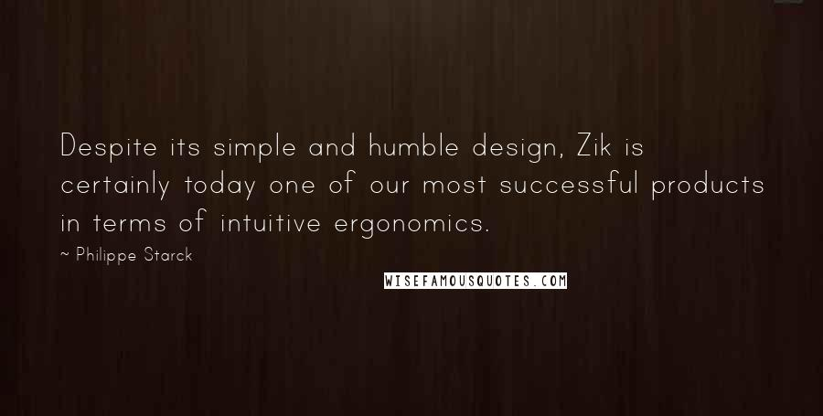 Philippe Starck quotes: Despite its simple and humble design, Zik is certainly today one of our most successful products in terms of intuitive ergonomics.
