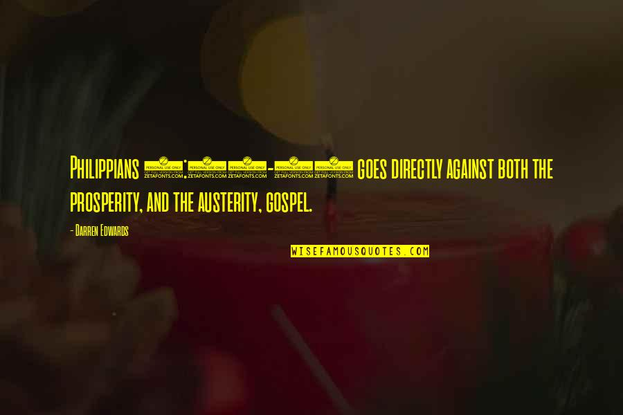 Philippians 4 13 Quotes By Darren Edwards: Philippians 4:11-13 goes directly against both the prosperity,