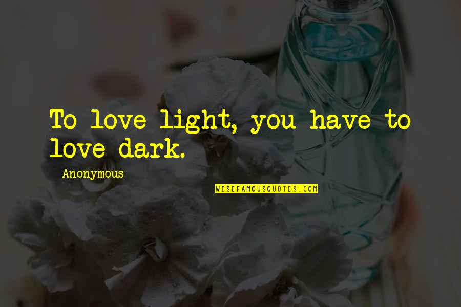Philippines Independence Day Quotes By Anonymous: To love light, you have to love dark.