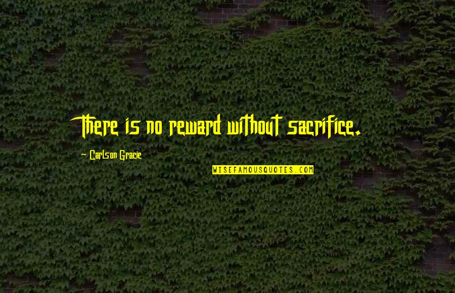 Philippines Independence Day Quotes By Carlson Gracie: There is no reward without sacrifice.