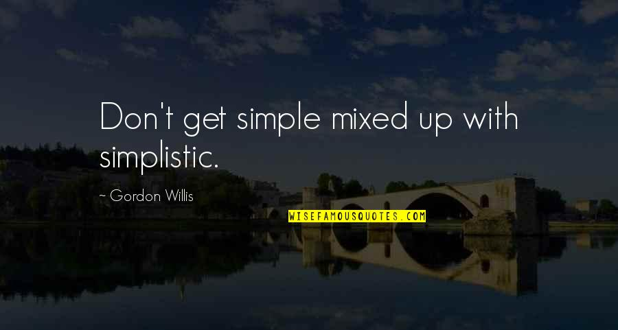 Philippines Independence Day Quotes By Gordon Willis: Don't get simple mixed up with simplistic.