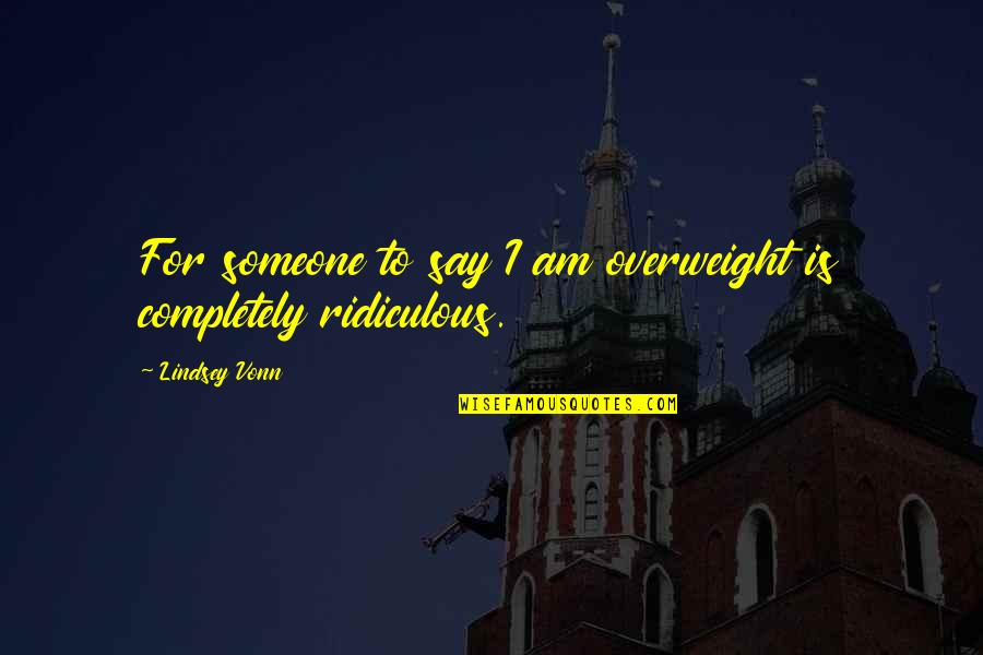 Philippines Independence Day Quotes By Lindsey Vonn: For someone to say I am overweight is