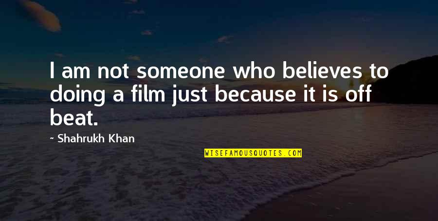 Philippines Independence Day Quotes By Shahrukh Khan: I am not someone who believes to doing