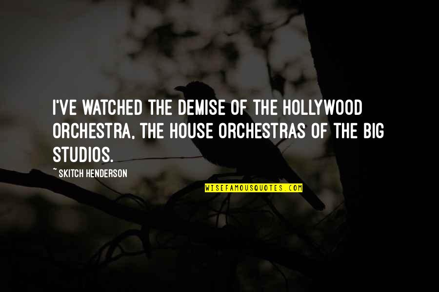 Philippines Independence Day Quotes By Skitch Henderson: I've watched the demise of the Hollywood orchestra,