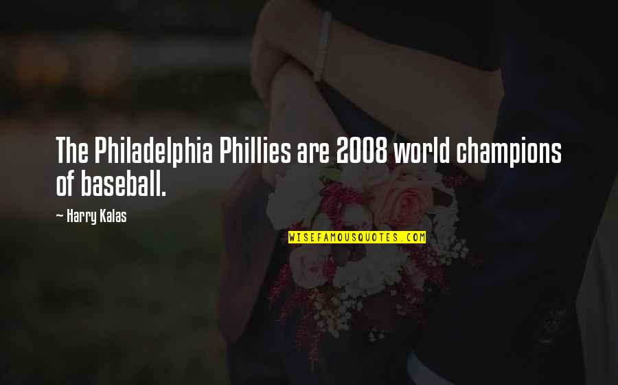 Phillies Quotes By Harry Kalas: The Philadelphia Phillies are 2008 world champions of