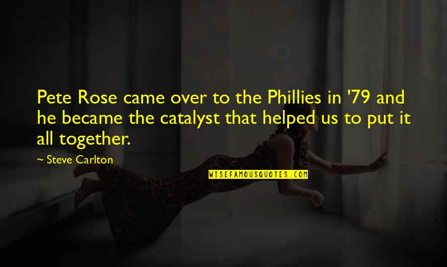 Phillies Quotes By Steve Carlton: Pete Rose came over to the Phillies in