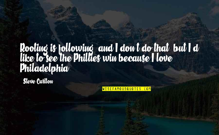 Phillies Quotes By Steve Carlton: Rooting is following, and I don't do that,