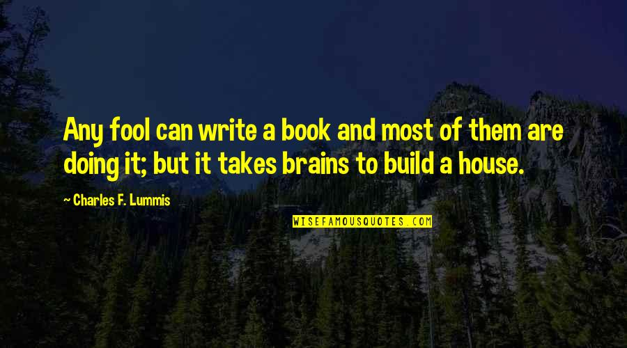 Phillip C Mcgraw Quotes By Charles F. Lummis: Any fool can write a book and most